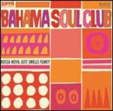 Bossa Nova Just Smells Funky - CD Audio di Bahama Soul Club