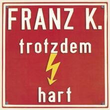 Trotzdem Hart - CD Audio di Franz K.