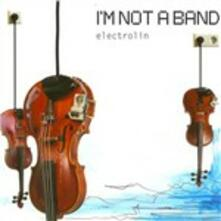 Electrolin - CD Audio di I'm Not a Band