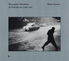 24 Preludi per violino solo - CD Audio di Gidon Kremer,Mieczyslaw Weinberg