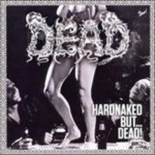 Hardnaked..But Dead - CD Audio di Dead