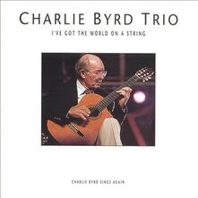 I've Got the World on A - CD Audio di Charlie Byrd