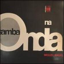Samba Na Onda (Limited Edition) - CD Audio di Miguel Angel