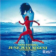 June July August. Summer Pieces - SHM-CD di Naoya Matsuoka