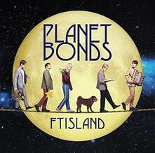 Planet Bonds. Version B - CD Audio di Ftisland