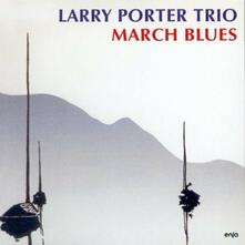 March Blues (Limited Edition) - CD Audio di Larry Porter