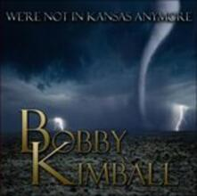 We're Not in Kansas (Japanese Edition) - CD Audio di Bobby Kimball