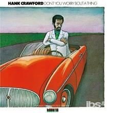 Don't You Worry Bout - CD Audio di Hank Crawford