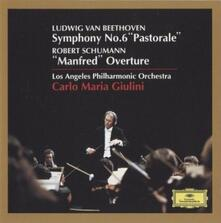 Sinfonia n.6 / Manfred Ouverture - CD Audio di Ludwig van Beethoven,Robert Schumann,Carlo Maria Giulini,Los Angeles Philharmonic Orchestra