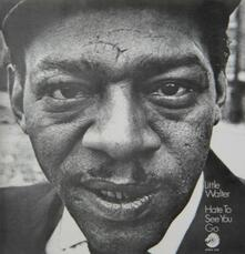 Hate to See You go (Japanese Edition) - CD Audio di Little Walter