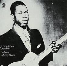 Whose Muddy Shoes - CD Audio di Elmore James