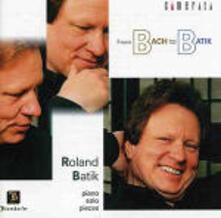 From Bach to Batik - CD Audio di Johann Sebastian Bach,Franz Schubert,Roland Batik