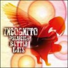 In Search of Better Days - CD Audio di Incognito