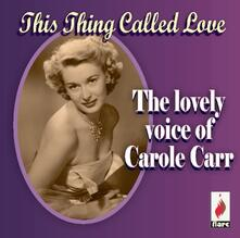 This Thing Called Love - CD Audio di Carole Carr