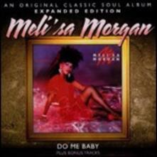 Do Me Baby (Expanded Edition) - CD Audio di Melissa Morgan