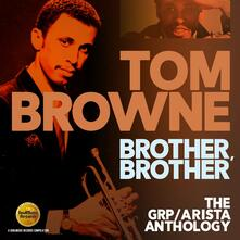 Brother, Brother. The GRP Arista Anthology - CD Audio di Tom Browne