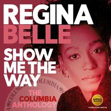 Show Me The Way. The Columbia Anthology - CD Audio di Regina Belle