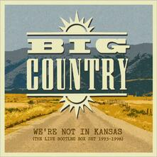 We're Not in Kansas. The Live Bootleg Box Set 1993-1998 - CD Audio di Big Country