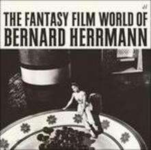 Fantasy Film World of Bernard Herrmann (Colonna sonora) - CD Audio di Bernard Herrmann