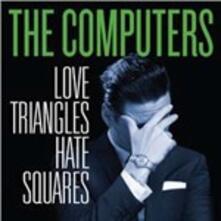 Love Triangles, Hate Squares - Vinile LP di Computers