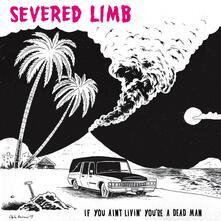 If You Ain't Livin' You're a Dead Man - Vinile LP di Severed Limb