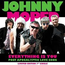 Everything Is You - Post Apocalyptic Love Song - Vinile 7'' di Johnny Moped