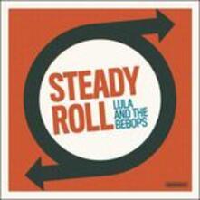 Steady Roll - Vinile LP di Lula & The Bebops