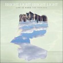 Life Is Hard (Remix) - Vinile LP di Bright Light Bright Light