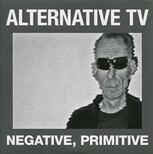 Alternative TV - Negative, Primitive - Vinile 7''
