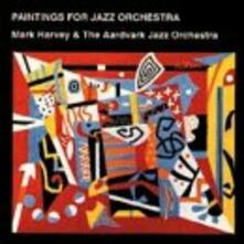 Paintings for Jazz Orchestra - CD Audio di Mark Harvey