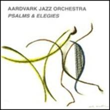 Psalms & Elegies - CD Audio di Aardvark Jazz Orchestra