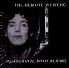 Persuasive with Aliens - CD Audio di Remote Viewers