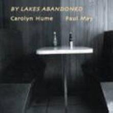 By Lakes Abandoned - CD Audio di Carolyn Hume,Paul May