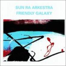 Friendly Galaxy - CD Audio di Sun Ra Arkestra