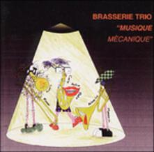 Musique Mechanique - CD Audio di Brasserie Trio