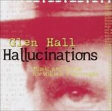 Hallucinations - CD Audio di Glen Hall