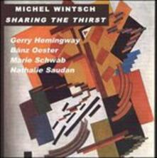 Sharing the Thirst - CD Audio di Gerry Hemingway,Michel Wintsch,Banz Oester,Marie Schwab,Nathalie Saudan