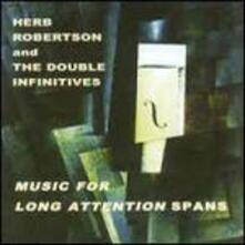 Music for Long Attention - CD Audio di Herb Robertson,Double Infinitives