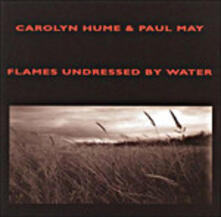 Flames Undressed By Water - CD Audio di Carolyn Hume,Paul May