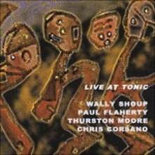 Live at Tonic - CD Audio di Thurston Moore,Paul Flaherty,Chris Corsano,Wally Shoup