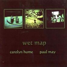 Wet Map - CD Audio di Carolyn Hume,Paul May