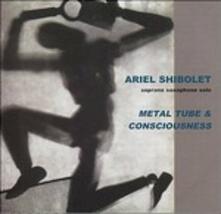 Metal Tube & Consciousness - CD Audio di Ariel Shibolet