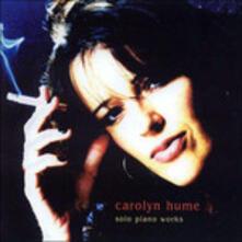 Solo Piano Works - CD Audio di Carolyn Hume