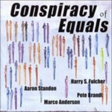 Conspiracy of Equals - CD Audio di Pete Brandt,Marco Anderson,Aaron Standon,Harry S. Fulcher