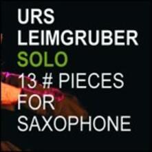 13 Pieces for Saxophone - CD Audio di Urs Leimgruber