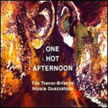 One Hot Afternoon - CD Audio di Tim Trevor-Briscoe,Nicola Guazzaloca