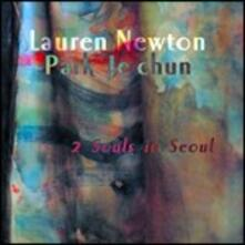 2 Souls in Seoul - CD Audio di Lauren Newton,Park JeChun