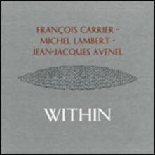 Within - CD Audio di François Carrier,Jean Jacques Avenel,Michel Lambert