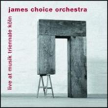 Live at Musik Triennale Köln - CD Audio di James Choice