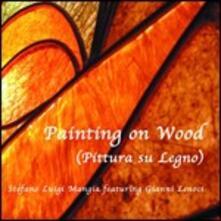 Painting on Wood (feat. Gianni Lenoci) - CD Audio di Stefano Luigi Mangia